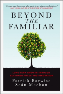 Beyond the Familiar : Long-Term Growth Through Customer Focus and Innovation