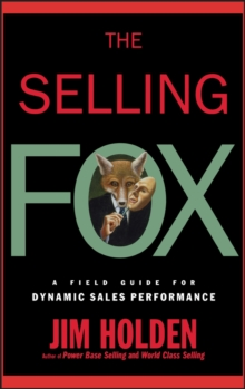 The Selling Fox : A Field Guide for Dynamic Sales Performance, Hardback Book