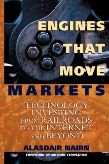 Engines That Move Markets : Technology Investing from Railroads to the Internet and Beyond, Hardback Book