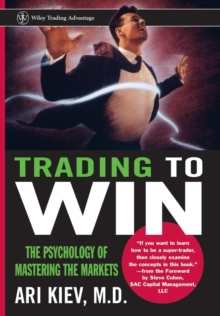 Trading to Win : The Psychology of Mastering the Markets, Hardback Book