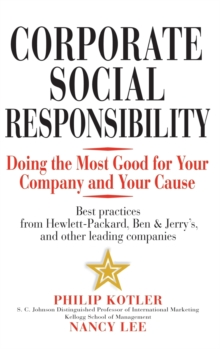 Corporate Social Responsibility : Doing the Most Good for Your Company and Your Cause