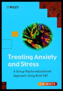 Treating Anxiety and Stress : A Group Psycho-educational Approach Using Brief CBT, Paperback Book