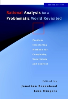 Rational Analysis for a Problematic World Revisited : Problem Structuring Methods for Complexity, Uncertainty and Conflict, Paperback Book