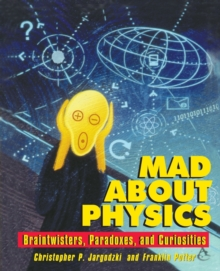 Mad About Physics : Braintwisters, Paradoxes and Curiosities, Paperback Book