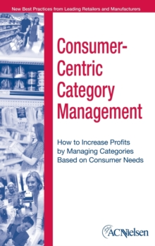 The Consumer-Centric Category Management : How to Increase Profits by Managing Categories Based on Consumer Needs, Hardback Book