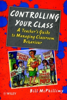 Controlling Your Class : Teacher's Guide to Managing Classroom Behaviour, Paperback Book