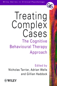 Treating Complex Cases : The Cognitive Behavioural Therapy Approach, Paperback Book