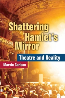 Shattering Hamlet's Mirror : Theatre and Reality, Paperback / softback Book
