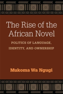 The Rise of the African Novel : Politics of Language, Identity, and Ownership, Hardback Book