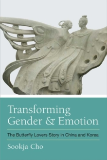 Transforming Gender and Emotion : The Butterfly Lovers Story in China and Korea, Hardback Book