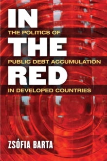 In the Red : The Politics of Public Debt Accumulation in Developed Countries, Hardback Book