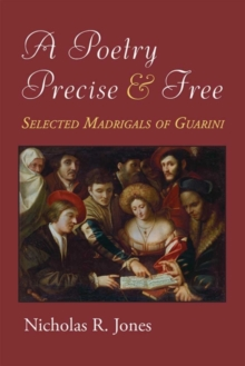 A Poetry Precise and Free : Selected Madrigals of Guarini, Hardback Book