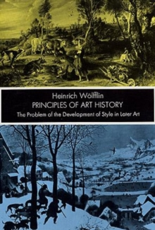 Principles of Art History : The Problem of the Development of Style in Later Art, Paperback Book