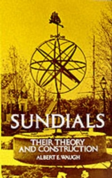 Sundials : Their Theory and Construction, Paperback Book