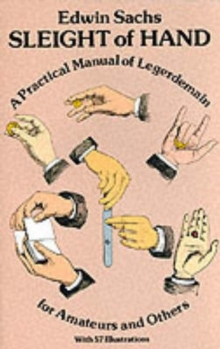Sleight of Hand : Practical Manual of Legerdemain for Amateurs and Others, Paperback Book