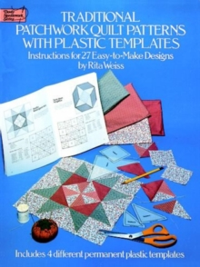 Traditional Patchwork Quilt Patterns with Plastic Templates : Instructions for 27 Easy-to-Make Designs, Paperback Book