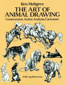 The Art of Animal Drawing : Construction, Action, Analysis, Caricature