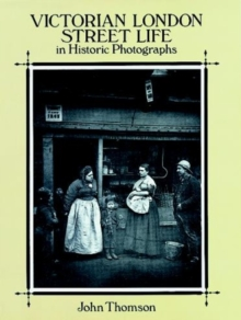 Victorian London Street Life in Historic Photographs, Paperback Book