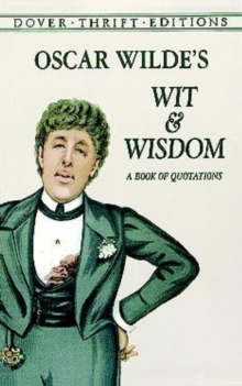 Oscar Wilde's Wit and Wisdom : A Book of Quotations, Paperback Book