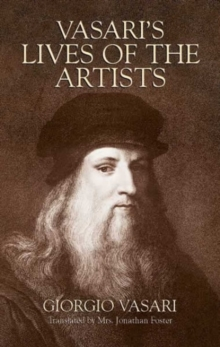 Vasari's Lives of the Artists : Giotto, Masaccio, Fra Filippo Lippi, Botticelli, Leonardo, Raphael, Michelangelo, Titian, Paperback Book