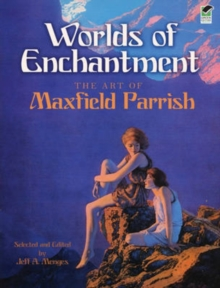 Worlds of Enchantment : The Art of Maxfield Parrish, Paperback / softback Book