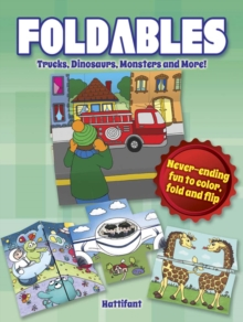 Foldables -- Trucks, Dinosaurs, Monsters and More : Never-Ending Fun to Color, Fold and Flip, Paperback Book