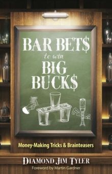 Bar Bets to Win Big Bucks : Money-Making Tricks and Brainteasers, Paperback / softback Book