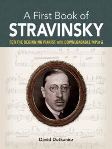 A First Book of Stravinsky : For the Beginning Pianist With Downloadable MP3s