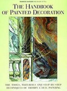 The Handbook of Painted Decoration : The Tools, Materials and Step-by-Step Techniques of Trompe L'Oeil Painting, Hardback Book
