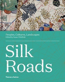 Silk Roads : Peoples, Cultures, Landscapes, Hardback Book