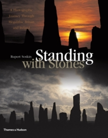 Standing with Stones : A Photographic Journey Through Megalithic Britain and Ireland, Hardback Book