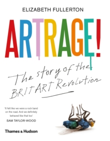 Artrage! The Story of the BritArt Revolution : The BritArt Revolution, Hardback Book