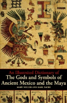 An Illustrated Dictionary of the Gods and Symbols of Ancient Mexico and the Maya, Paperback Book