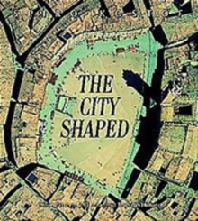The City Shaped : Urban Patterns and Meanings Through History, Paperback Book