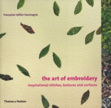 Art of Embroidery: Inspirational Stitches, Textures and Surfaces, Paperback Book