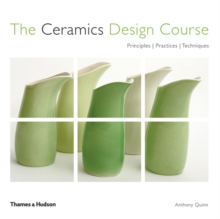 Ceramics Design Course: Principals, Practice,Techniques, Paperback Book