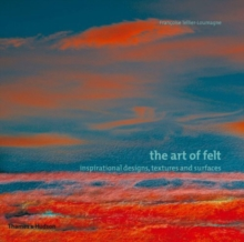 Art of Felt: Inspirational Designs, Textures and Surfaces, Paperback Book