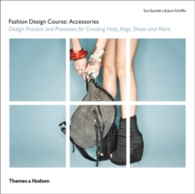 Fashion Design Course: Accessories : Design Practice and Processes for Creating Hats, Bags, Shoes and More, Paperback / softback Book