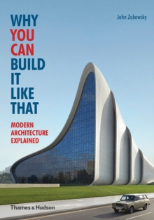 Why You Can Build it Like That: Modern Architecture Explained, Paperback Book