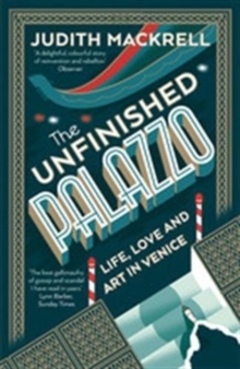 The Unfinished Palazzo : Life, Love and Art in Venice, Paperback Book