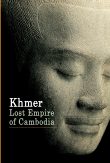 Khmer : Lost Empire of Cambodia, Paperback Book