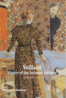 Vuillard: Master of the Intimate Interior, Paperback Book