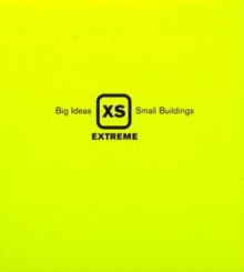 XS Extreme: Big Ideas, Small Buildings, Hardback Book