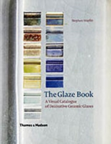 Glaze Book: A Visual Catalogue of Decorative Ceramic Glazes, Hardback Book