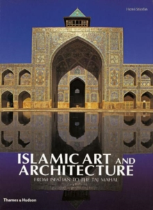 Islamic Art and Architecture: From Isfahan to the Taj Mahal, Hardback Book