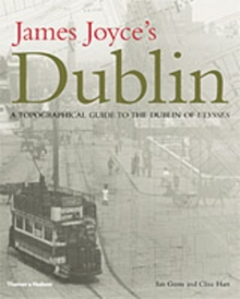 James Joyce's Dublin: Topographical Guide to the Dublin of Ulysse, Hardback Book