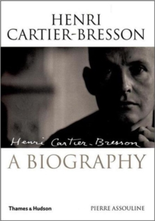Henri Cartier-Bresson: The Biography, Hardback Book