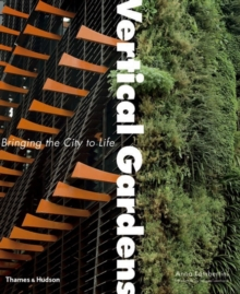 Vertical Gardens : Bringing the City to Life, Hardback Book