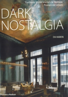 Dark Nostalgia : Faultlessly Stylish Interiors for Business, Pleasure and Leisure, Hardback Book
