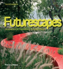 Futurescapes: Designers for Tomorrow's Outdoor Spaces, Hardback Book